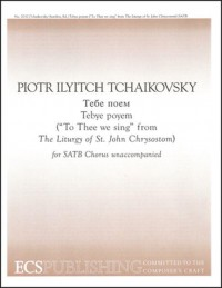 Pyotr Ilyich Tchaikovsky: The Liturgy of St John Chrysostom: To Thee We Sing