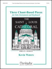 Kevin Waters: 3 Chant-Based Pieces for Solo Instrument +Keyboard