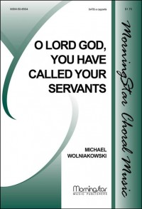 Michael Wolniakowski: O Lord God, You Have Called Your Servants