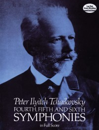 Tchaikovsky: Fourth, Fifth And Sixth Symphonies (Full Score)