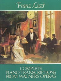 Franz Liszt: Complete Piano Transcriptions From Wagner's Operas