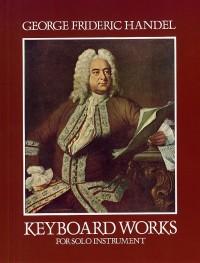 G.F. Handel: Keyboard Works For Solo Instruments
