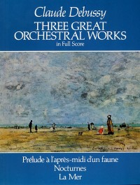 Claude Debussy: Three Great Orchestral Works (Full Score)
