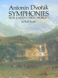 Antonin Dvorak: Symphonies Nos. 8 and 9 ('New World) In Full Score
