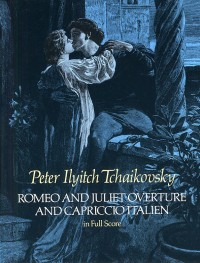 Pyotr Ilyich Tchaikovsky: Romeo And Juliet Overture And Capriccio Italien
