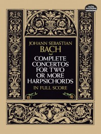 J.S. Bach: Complete Concertos For Two Or More Harpsichords