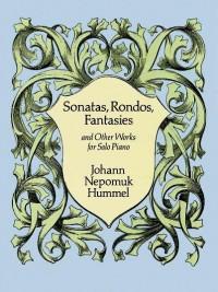 Johann Nepomuk Hummel: Sonatas, Rondos, Fantasies And Other Works