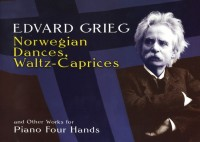 Edvard Grieg: Norwegian Dances, Waltz-Caprices And Other Works For Piano Four Hands