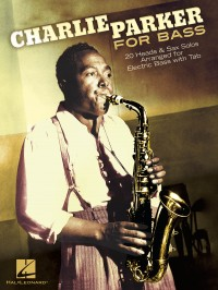Charlie Parker For Bass: 20 Heads & Sax Solos Arranged For Electric Bass With Tab