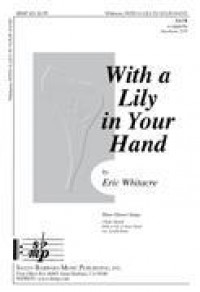 Eric Whitacre: With A Lilly In Your Hand