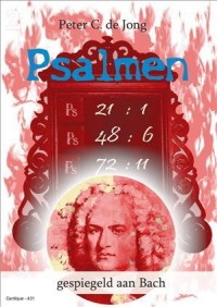 Peter C. de Jong: Psalmen Gespiegeld aan Bach Deel 2