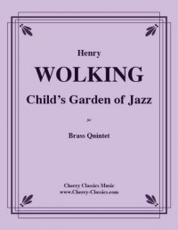 Henryenry Wolking: A Child's Garden of Jazz for Brass Quintet