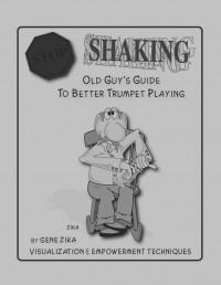 Gene Zika: Stop Shaking Guide to Better Trumpet Playing