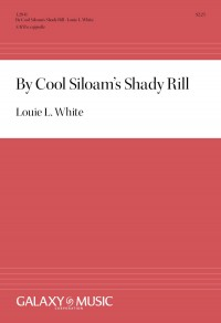 Louie L. White: By Cool Siloam's Shady Rill