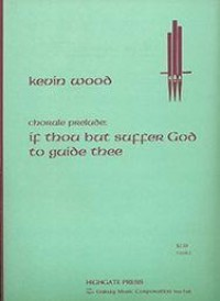 Kevin Wood: Chorale Prelude on If Thou But Suffer