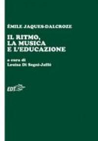 Emile Jaques-Dalcroze: Il Ritmo La Musica E L' Educazione