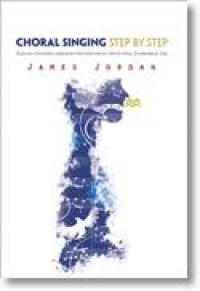 James Jordan: Choral Singing Step by Step