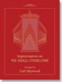 Carl W. Haywood: Improvisation on WE SHALL OVERCOME