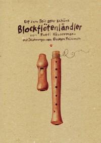 Ruedi Häusermann: Elf zum Teil sehr schöne Blockflötenländler