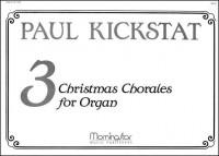 Paul Kickstat: Three Christmas Chorales for Organ