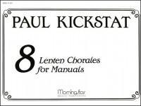 Paul Kickstat: Eight Lenten Chorales for Manuals