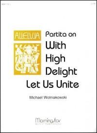 Michael Wolniakowski: Partita on With High Delight Let Us Unite