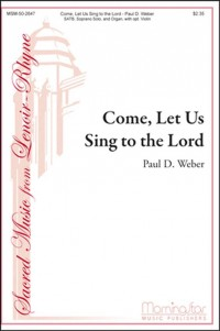 Paul D. Weber: Come, Let Us Sing to the Lord