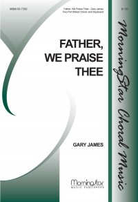 Gary James: Father, We Praise Thee