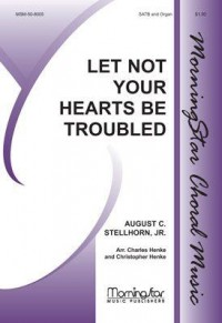 Charles Henke_August C. Stellhorn: Let Not Your Hearts Be Troubled