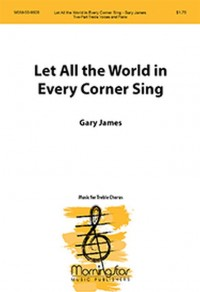 Gary James: Let All the World in Every Corner Sing