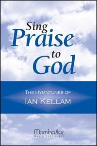 Ian Kellam: Sing Praise to God The Hymntunes of Ian Kellam