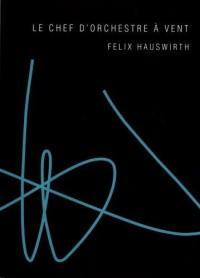 Felix Hauswirth: Le Chef d'Orchestre à Vent
