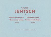 Walter Jentsch: Fantasien über ein Thema und Epilog