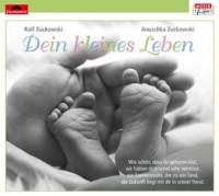 Rolf Zuckowski_Anuschka Zuckowski: Dein kleines Leben