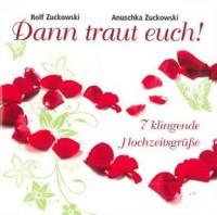 Rolf Zuckowski_Anuschka Zuckowski: Dann traut euch!