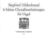Hildenbrand, Siegfried: 6 kleine Choralbearbeitungen
