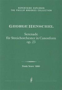 Henschel, George: Serenade für Streich-Orchester in Canonform, Op. 23