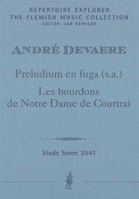 Devaere, André: Preludium en fuga (s.a.) for organ/ Les bourdons de Notre Dame de Courtrai for organ