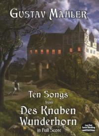Gustav Mahler: Ten Songs From Des Knaben Wunderhorn