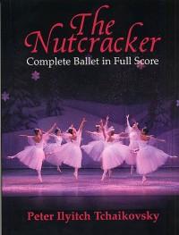 Pyotr Ilyich Tchaikovsky: The Nutcracker (Complete Ballet In Full Score)