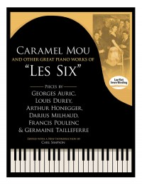 "Caramel Mou And Other Great Piano Works Of ""Les Six"": Pieces By Auric, Durey, Honegger, Milhaud, Poulenc And Tailleferre"