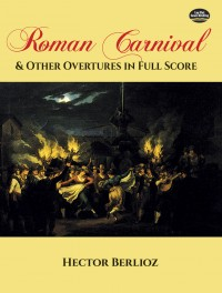 Hector Berlioz: Roman Carnival And Other Overtures (Full Score)