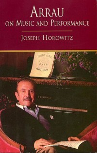 Joseph Horowitz: Arrau On Music And Performance