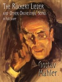 Gustav Mahler: The Ruckert Lieder And Other Orchestral Songs (Full Score)