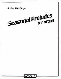Arthur Hutchings: Seasonal Preludes For Organ