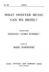 Basil Harwood: What Sweeter Music Can We Bring?