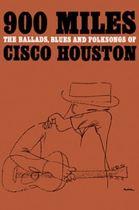 900 Miles - The Ballads, Blues And Folksongs Of Cisco Houston