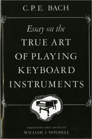 Bach, C.P.E: Essay on the True Art of Playing Keyboard Instruments
