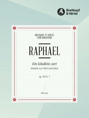Raphael, G: Ein Kindlein zart op. 39/1