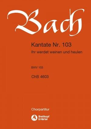 Bach, JS: Kantate 103 Ihr werdet weinen